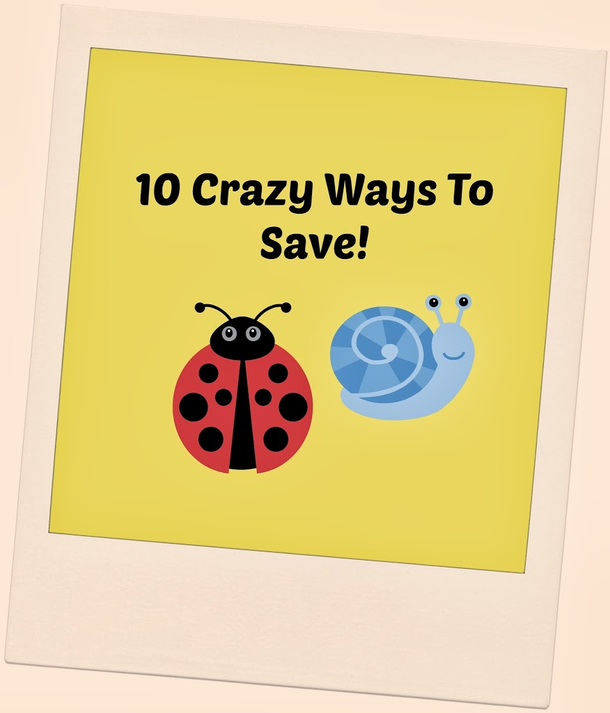 10 Crazy Ways To Save Money