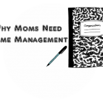 Why Mom's Need Time Management